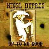 Up to No Good by Nigel Dupree