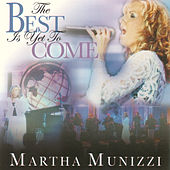 The Best Is Yet to Come by Martha Munizzi