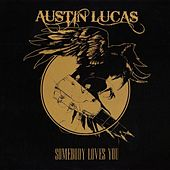 Somebody Loves You by Austin Lucas