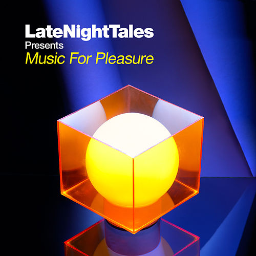 Late Night Tales presents Music For Pleasure (selected and mixed by Groove Armada's Tom Findlay) by Various Artists