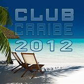 Club Caribe 2012 by Various Artists