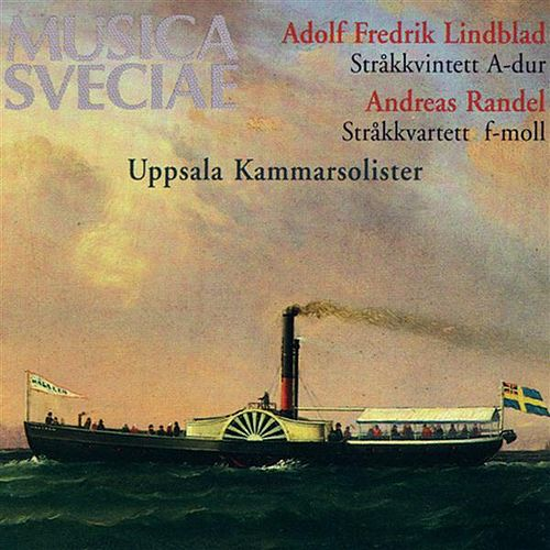 Lindblad: Stråkkvintett A-dur / String Quintet in A major - Randel: Stråkkvartett f-moll / String Quartet in F minor by Uppsala Chamber Soloists