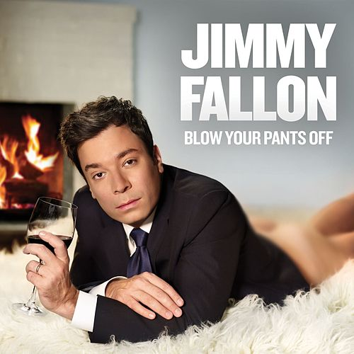 Blow Your Pants Off (Deluxe Version) by Jimmy Fallon