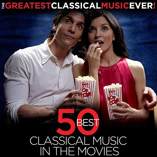 The Greatest Classical Music Ever! 50 Best Classical Music in the Movies by Various Artists