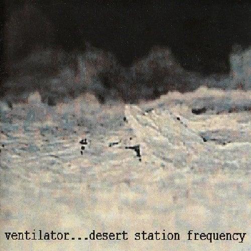Desert Station Frequency by Ventilator