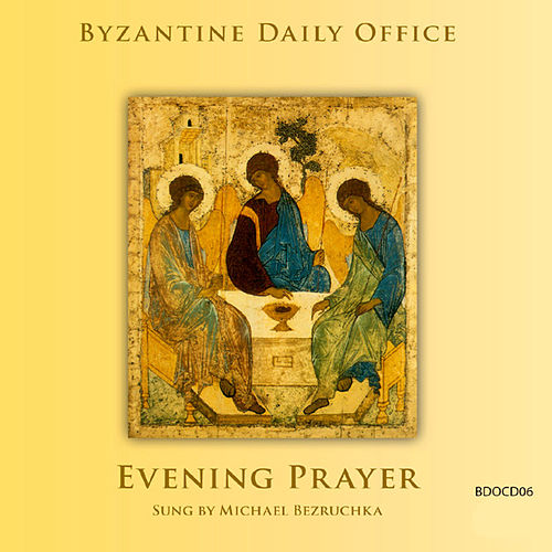 Byzantine Daily Office - Evening Prayer by Michael Bezruchka