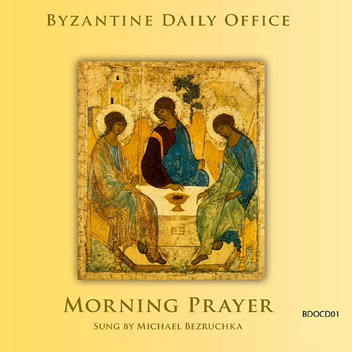 Byzantine Daily Office - Morning Prayer by Michael Bezruchka