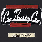 Nothing Is More by Go Betty Go