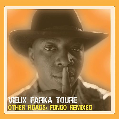 Other Roads: Fondo Remixed by Vieux Farka Touré