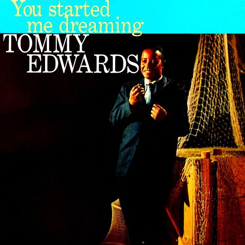 You Started Me Dreaming by Tommy Edwards