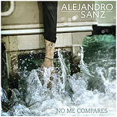 No Me Compares by Alejandro Sanz