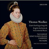 Weelkes: Grant the King a long life (English Anthems & Instrumental Music) by Various Artists