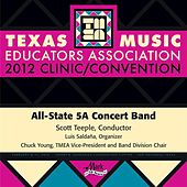 2012 Texas Music Educators Association (TMEA): All-State 5A Concert Band by Texas All State 5A Concert Band