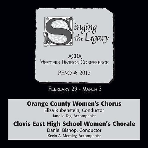 2012 American Choral Directors Association, Western Division (ACDA): Orange County Women's Chorus & Clovis East High School Women's Chorale by Various Artists