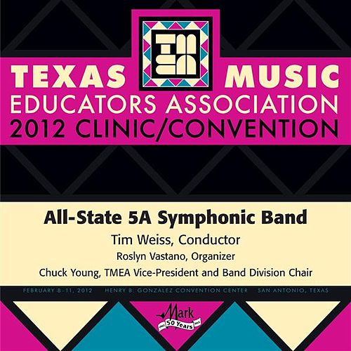 2012 Texas Music Educators Association (TMEA): All-State 5A Symphonic Band by Texas All-State 5A Symphonic Band