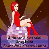 Ultimate & Essential Sexy Ibiza (House and Electro Tunes) by Various Artists