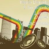 Zuper Vacaciones by Maria Daniela Y Su Sonido Lasser