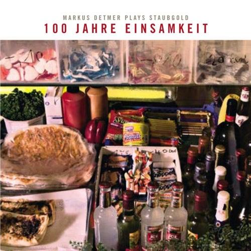 100 Jahre Einsamkeit: Markus Detmer Plays Staubgold by Various Artists