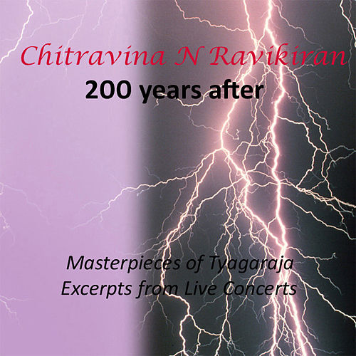 200 Years After - Masterpieces of Tyagaraja by Chitravina N. Ravikiran