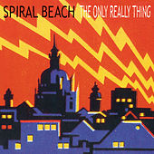 The Only Really Thing by Spiral Beach