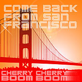 Come Back from San Francisco by Cherry Cherry Boom Boom