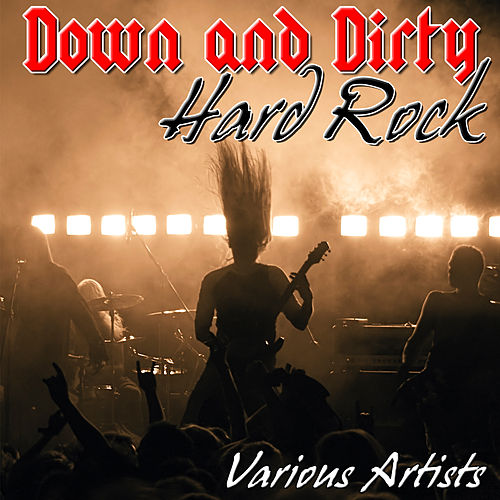 Down and Dirty: Hard Rock by Various Artists