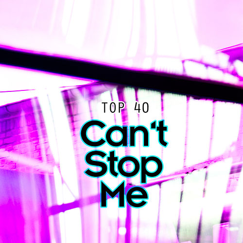 Can't Stop Me by Top 40