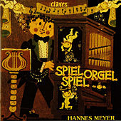 Spiel Orgel Spiel : Classical and Popular Music Transcribed for Organ by Hannes Meyer