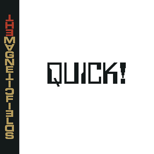 Quick! von Magnetic Fields