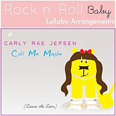 Call Me Maybe (Lullaby Arrangement of Carly Rae Jepsen) - Single by Rock N' Roll Baby Lullaby Ensemble