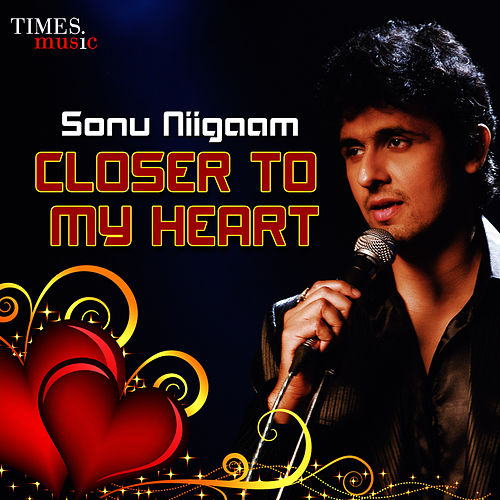 Sonu Niigaam Closer to My Heart by Sonu Niigaam