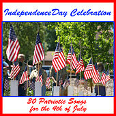 Independence Day Celebration: 30 Patriotic Songs for the 4th of July by Various Artists