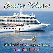 Cruise Music: 50 Tropical Songs to Take You Out to Sea by Various Artists