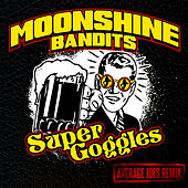 Super Goggles (Average Joes Remix) by Moonshine Bandits