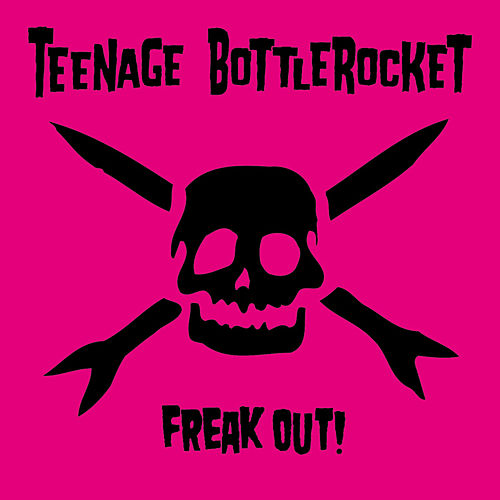 Freak Out! by Teenage Bottlerocket