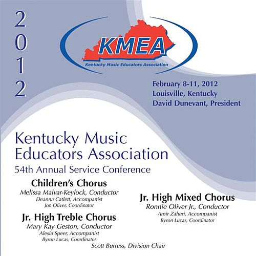 2012 Kentucky Music Educators Association (KMEA): Children's Chorus, Junior High Treble Chorus & Junior High Mixed Chorus by Various Artists