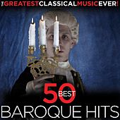 The Greatest Classical Music Ever!  50 Best Baroque Hits by Various Artists