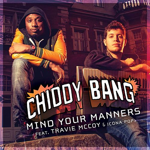 Mind Your Manners (feat. Travie McCoy & Icona Pop) by Chiddy Bang