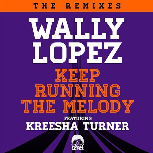 Keep Running The Melody feat. Kreesha Turner (The Remixes) by Wally Lopez