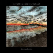 Don't Let The Sun Go Down On Your Anger by River City Extension