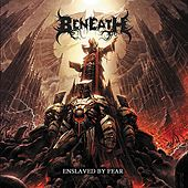 Enslaved By Fear by The Beneath