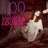 100 Chillout Ambient And Lounge (Incl. 100 Tracks) by Various Artists