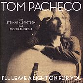 I'll Leave a Light On For You by Tom Pacheco