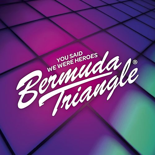 You Said We Were Heroes (Single) by Bermuda Triangle