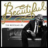 Beautiful by Tim Bowman Jr
