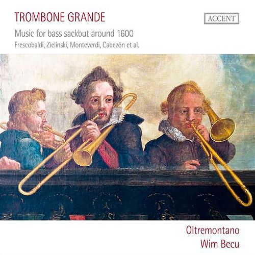 Trombone Grande: Music for Bass Sackbut around 1600 by Oltremontano