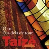 Ô toi, l'au-delà de tout by Taizé
