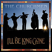 I'll Be Long Gone by The Churchmen