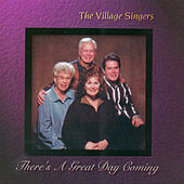 There's a Great Day Coming by The Village Singers