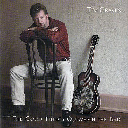 The Good Things Outweigh the Bad by Tim Graves